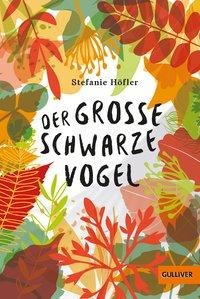 Der große schwarze Vogel - Stefanie Höfler