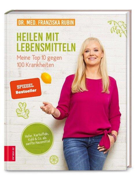 Heilen mit Lebensmitteln: Meine Top 10 gegen 100 Krankheiten - Franziska Rubin