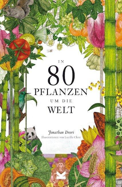 In 80 Pflanzen um die Welt - Jonathan Drori