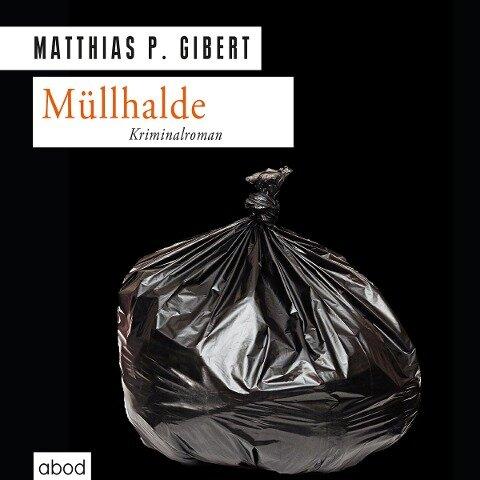 Müllhalde: Lenz' dreizehnter Fall - Matthias Gibert