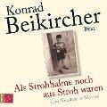 Als Strohhalme noch aus Stroh waren (Hörbestseller) - Konrad Beikircher