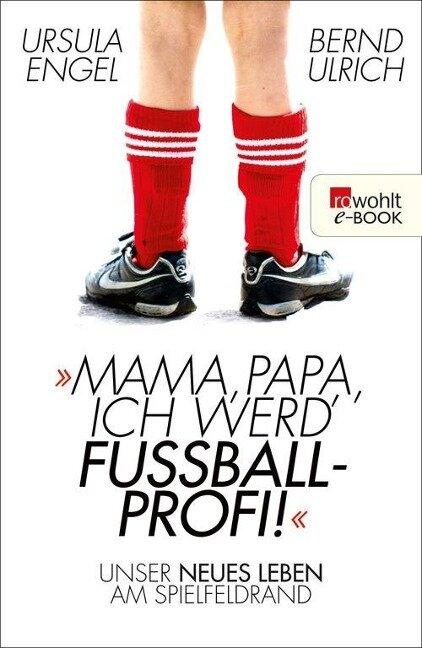 Mama, Papa, ich werd' Fußballprofi! - Ursula Engel, Bernd Ulrich