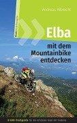 Elba mit dem Mountainbike entdecken - GPS-Trailguide für die schönste Insel der Toskana - Andreas Albrecht