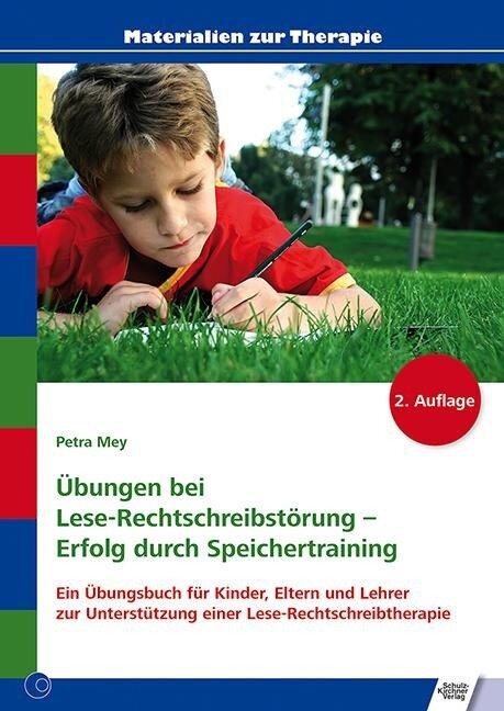 Übungen bei Lese-Rechtschreibstörung - Erfolg durch Speichertraining - Petra Mey