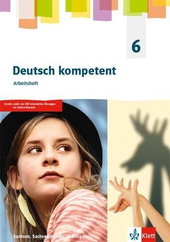 Deutsch kompetent 6. Arbeitsheft Klasse 6. Ausgabe Sachsen, Sachsen-Anhalt, Thüringen Gymnasium -