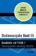 Studienausgabe in 4 Bänden - III. Geschichte und Politik 1 - Karl Marx, Friedrich Engels