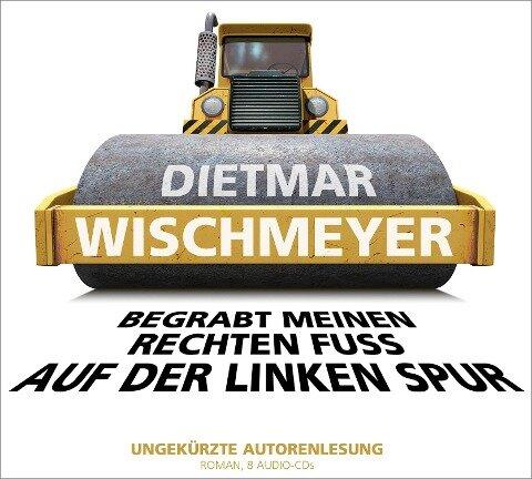 Begrabt meinen rechten Fuß auf der linken Spur - Dietmar Wischmeyer