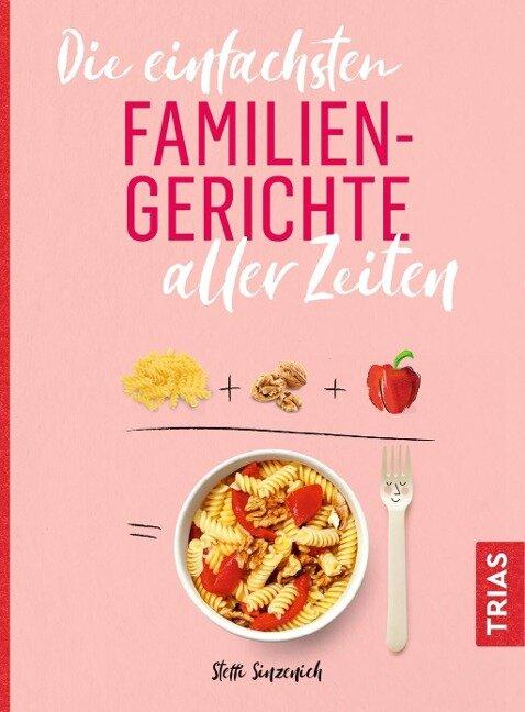 Die einfachsten Familiengerichte aller Zeiten - Steffi Sinzenich