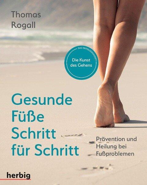 Gesunde Füße Schritt für Schritt - Thomas Rogall