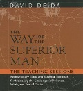 The Way of the Superior Man: The Teaching Sessions - David Deida
