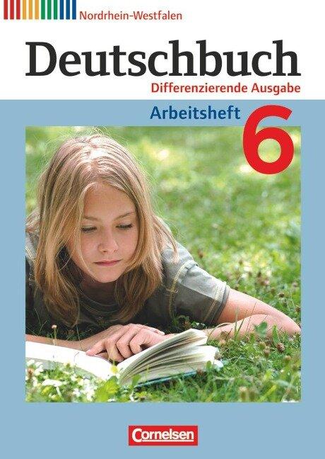Deutschbuch 6. Schuljahr. Arbeitsheft mit Lösungen. Nordrhein-Westfalen - Friedrich Dick, Agnes Fulde, Marianna Lichtenstein, Toka-Lena Rusnok
