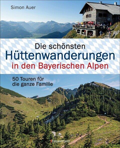 Die schönsten Hüttenwanderungen in den Bayerischen Alpen - Simon Auer