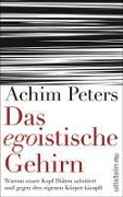 Das egoistische Gehirn - Achim Peters