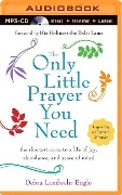 The Only Little Prayer You Need: The Shortest Route to a Life of Joy, Abundance, and Peace of Mind - Debra Landwehr Engle