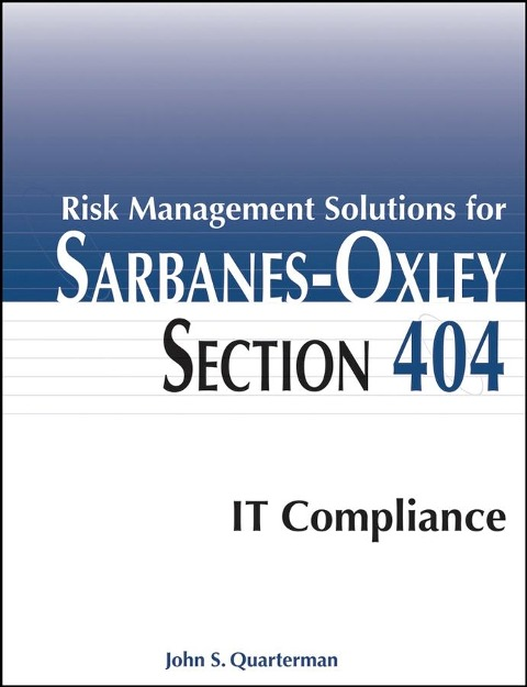 Risk Management Solutions for Sarbanes-Oxley Section 404 IT Compliance - John S. Quarterman