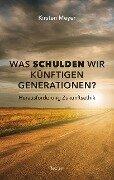 Was schulden wir künftigen Generationen? - Kirsten Meyer