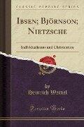 Ibsen; Björnson; Nietzsche - Heinrich Weinel