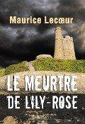 Le Meurtre de Lily-Rose - Maurice Lecoeur