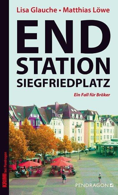 Endstation Siegfriedplatz - Lisa Glauche, Matthias Löwe