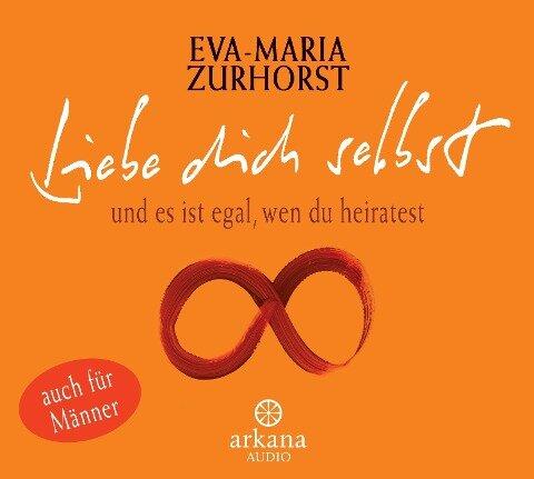 Liebe dich selbst und es ist egal, wen du heiratest - Eva-Maria Zurhorst, Wolfram Zurhorst