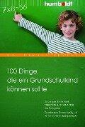 100 Dinge, die ein Grundschulkind können sollte - Birgit Ebbert