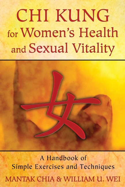 Chi Kung for Women's Health and Sexual Vitality - Mantak Chia, William U. Wei