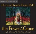 The Power of the Crone: Myths & Stories of the Wise Woman Archetype - Clarissa Pinkola Estes