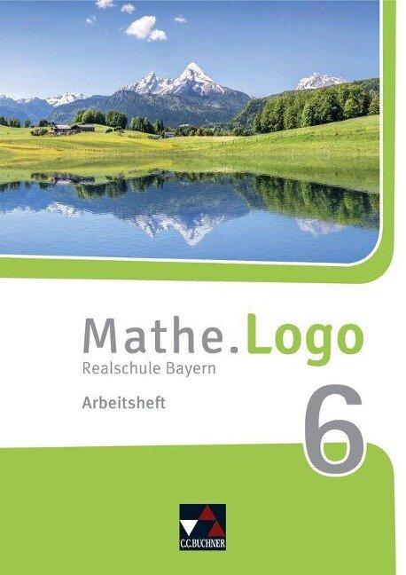 Mathe.Logo 6 Arbeitsheft Neu Realschule Bayern - Dagmar Beyer, Attilio Forte, Michael Kleine, Matthias Ludwig, Patricia Weixler