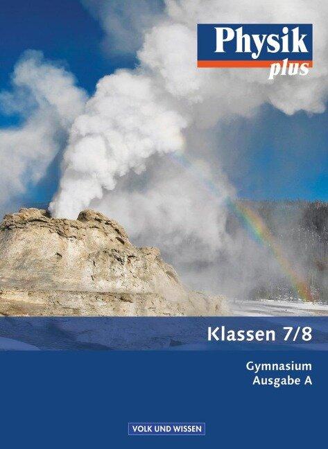 Physik plus 7./8. Schuljahr. Schülerbuch Gymnasium Ausgabe A - Udo Backhaus, Gerd Boysen, Stefan Burzin, Jochim Lichtenberger, Klaus Liebers