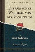 Die Gedichte Walthers von der Vogelweide (Classic Reprint) - Karl Lachmann