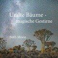 Uralte Bäume - magische Gestirne - Beth Moon
