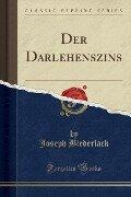 Der Darlehenszins (Classic Reprint) - Joseph Biederlack