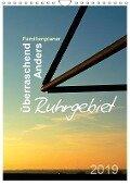 Ruhrgebiet - Überraschend - Anders (Wandkalender 2019 DIN A4 hoch) - Sigrun Düll