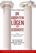 Die größten Lügen der Geschichte - Frank Fabian