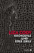 Krokodile und edle Ziele - Liza Cody
