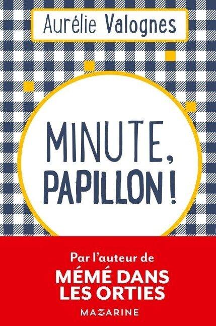 Minute, papillon! - Aurélie Valognes