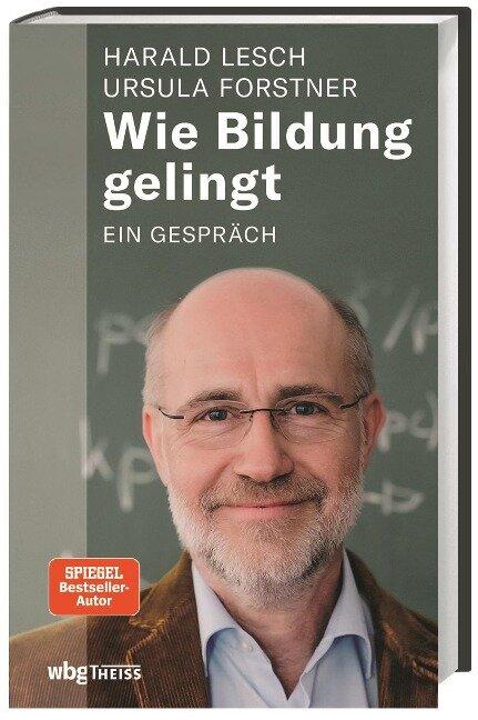 Wie Bildung gelingt - Harald Lesch, Ursula Forstner