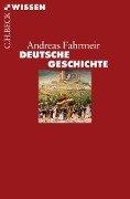 Deutsche Geschichte - Andreas Fahrmeir