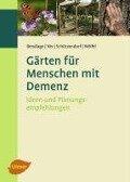 Gärten für Menschen mit Demenz - Rudolf Bendlage, Alexander Nix, Erich Schützendorf, Astrid Wölfel