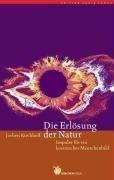 Die Erlösung der Natur - Jochen Kirchhoff