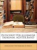 Zeitschrift Für Allgemeine Erdkunde, ACHTER BAND - Gesellschaft Für Erdkunde Zu Berlin
