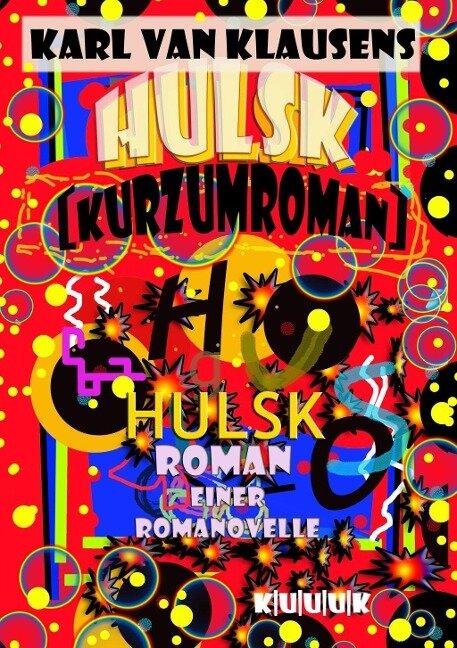 HULSK - KURZUMROMAN - Karl van Klausens