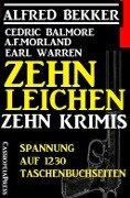 Zehn Leichen: Zehn Krimis - Alfred Bekker, Cedric Balmore, A. F. Morland, Earl Warren