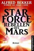 Alfred Bekker schrieb als Brian Carisi Star Force - Rebellen des Mars - Alfred Bekker