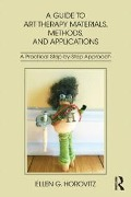 Guide to Art Therapy Materials, Methods, and Applications - Ellen G. Horovitz