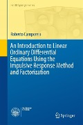 An Introduction to Linear Ordinary Differential Equations Using the Impulsive Response Method and Factorization - Roberto Camporesi