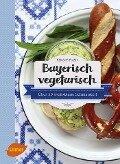 Bayerisch vegetarisch - Birgit Fazis