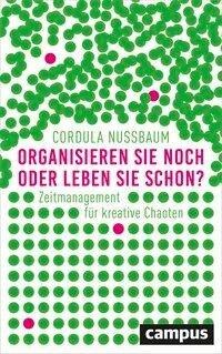 Organisieren Sie noch oder leben Sie schon? - Cordula Nussbaum
