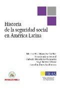 Historia de la Seguridad Social en América Latina - Martha Elisa Monsalve Cuéllar