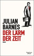 Der Lärm der Zeit - Julian Barnes